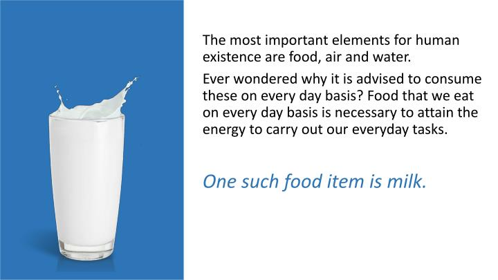 The most important elements for human existence are food, air and water.