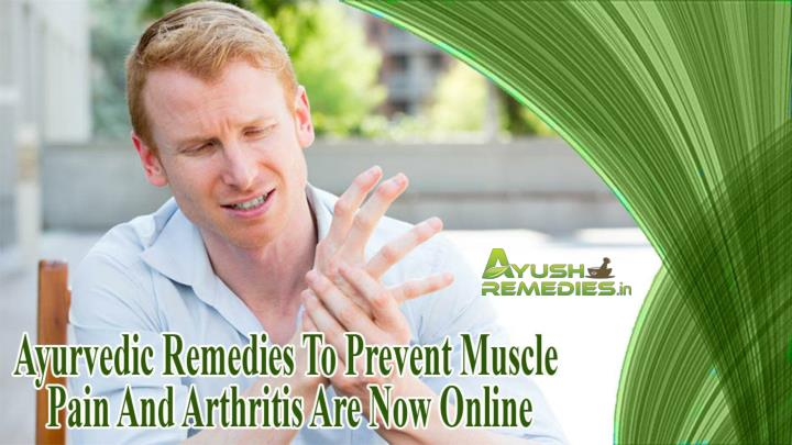 Ayurvedic remedies to prevent muscle pain and arthritis are now online