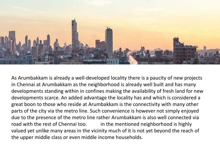 As Arumbakkam is already a well-developed locality there is a paucity of new projects