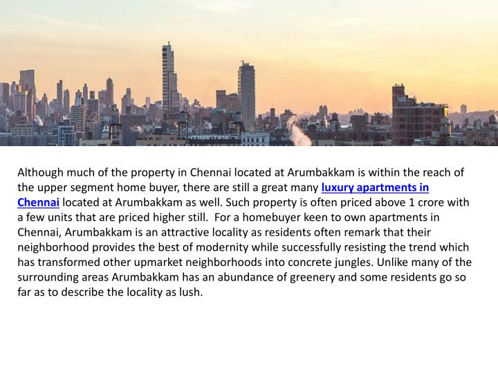 Although much of the property in Chennai located at Arumbakkam is within the reach of