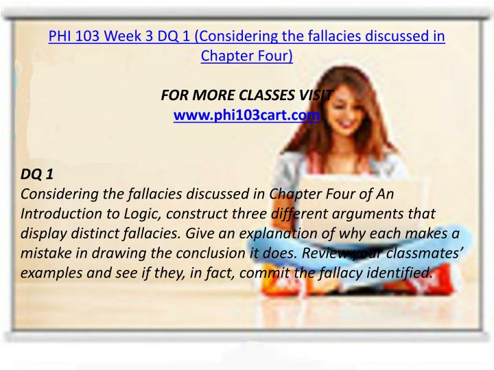 PHI 103 Week 3 DQ 1 (Considering the fallacies discussed in Chapter Four)