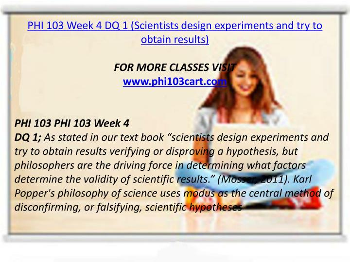 PHI 103 Week 4 DQ 1 (Scientists design experiments and try to obtain results)