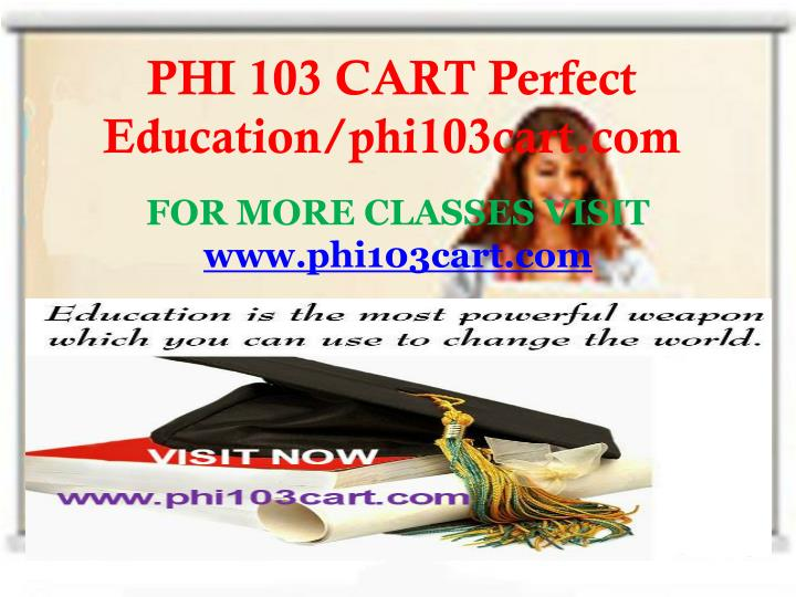 PHI 103 CART Perfect Education/phi103cart.com