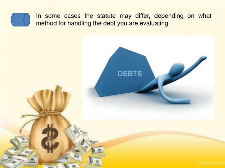 In some cases the statute may differ, depending on what method for handling the debt you are evaluating.
