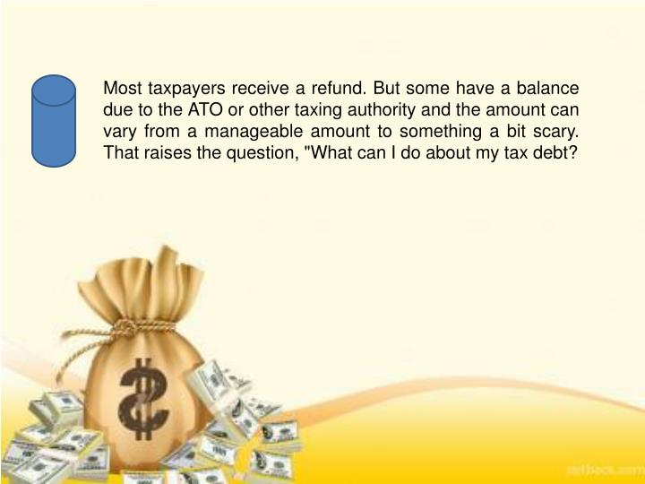 Most taxpayers receive a refund. But some have a balance due to the