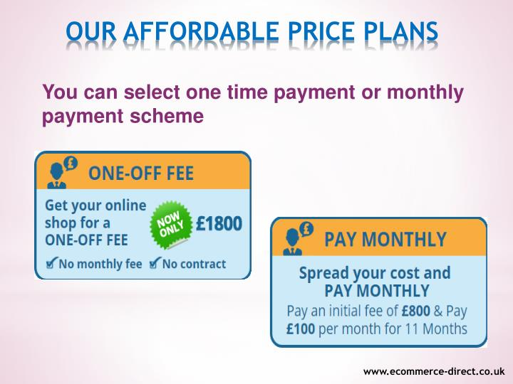 You can select one time payment or monthly