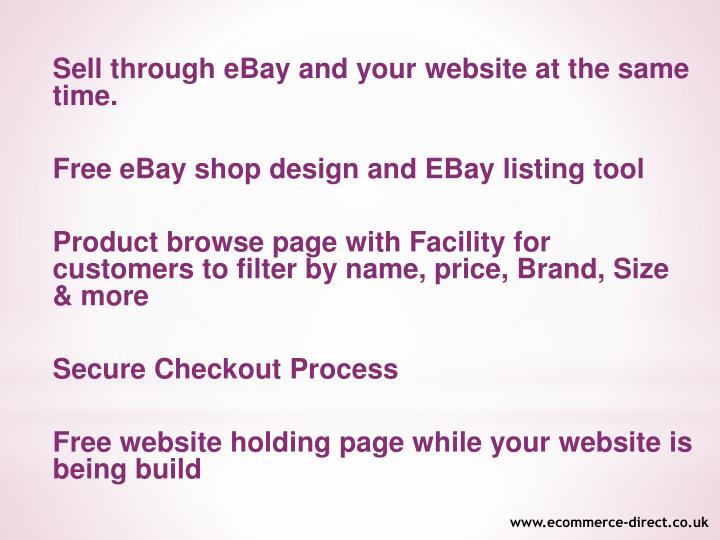 Sell through eBay and your website at the same time.