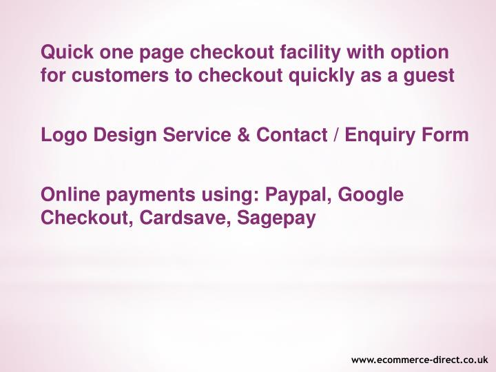 Quick one page checkout facility with option for customers to checkout quickly as a