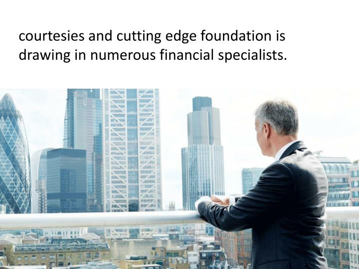 Courtesies and cutting edge foundation is drawing in numerous financial specialists.