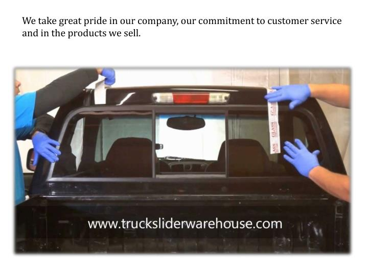 We take great pride in our company, our commitment to customer service and in the products we sell.