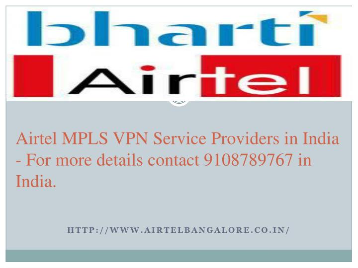 Airtel mpls vpn service providers in india for more details contact 9108789767 in india