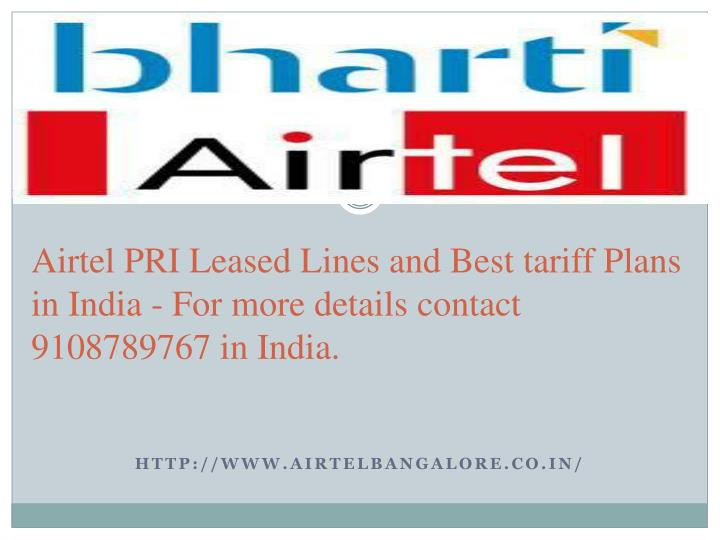 Airtel PRI Leased Lines and Best tariff Plans in India - For more details contact 9108789767 in India.