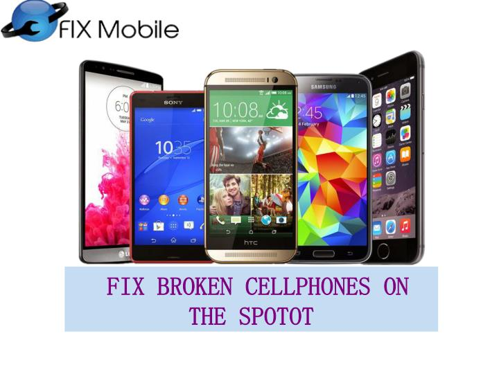 FIX BROKEN CELLPHONES ON THE SPOTOT