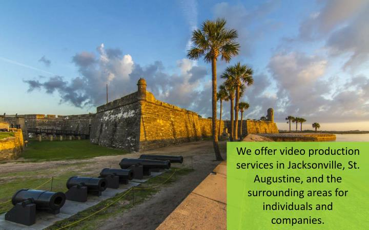 We offer video production services in Jacksonville, St. Augustine, and the surrounding areas for individuals and companies