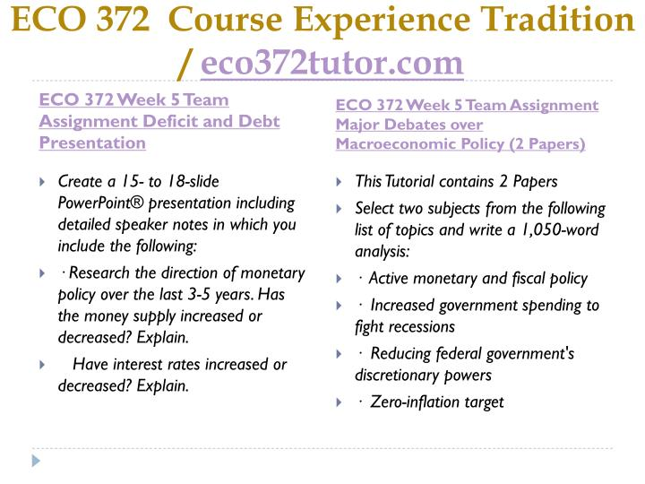eco 372 week 5 fiscal policy Eco 372 week 5 learning team fiscal policy a final draft discuss within your how and why the u s deficit surplus debt have $600 eco 372 week 2 learning team weekly reflection economic forecasting paper develop a list of resources you might use to gather.