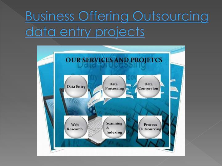 Business Offering Outsourcing data entry projects