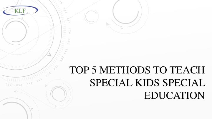 Top 5 methods to teach special kids special education