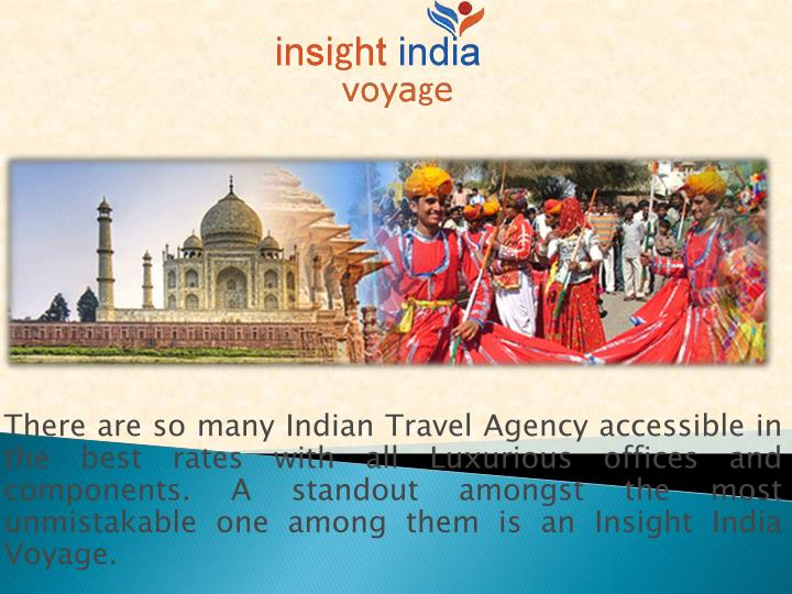 There are so many Indian Travel Agency accessible in the best rates with all Luxurious offices and c...