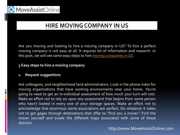 Are you moving and looking to hire a moving company in US? To hire a perfect moving company is not easy at all. It requires lot of information and research. In this post, we will see some easy steps to hire