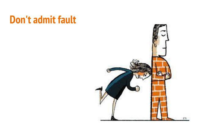 Don't admit fault