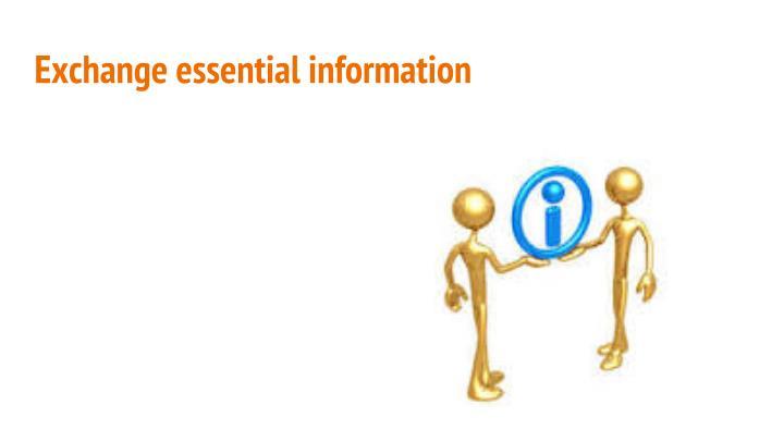 Exchange essential information