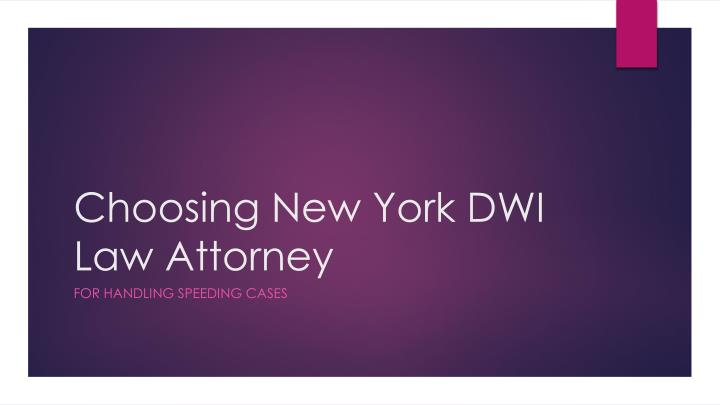 Choosing new york dwi law attorney