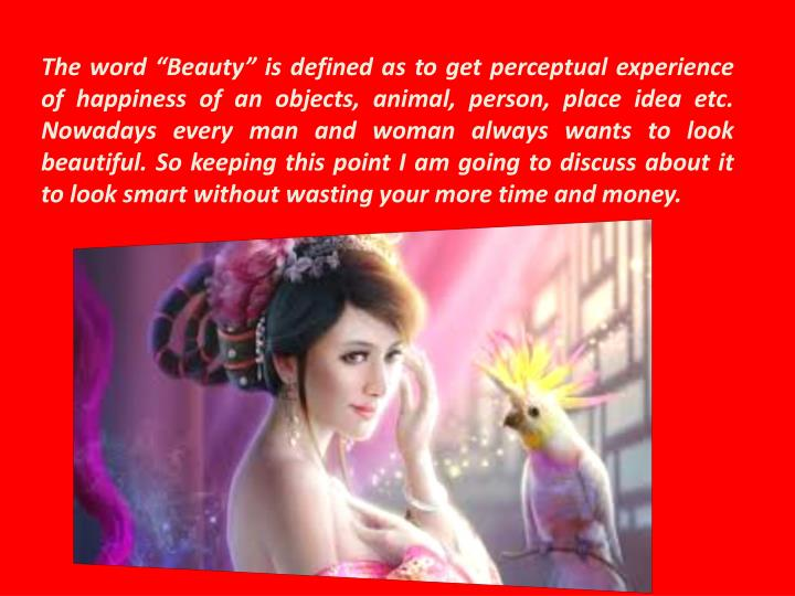 "The word ""Beauty"" is defined as to get perceptual experience of happiness of an objects, animal,..."