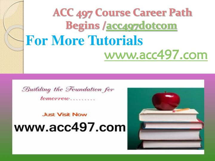 Acc 497 course career path begins acc497 dotcom