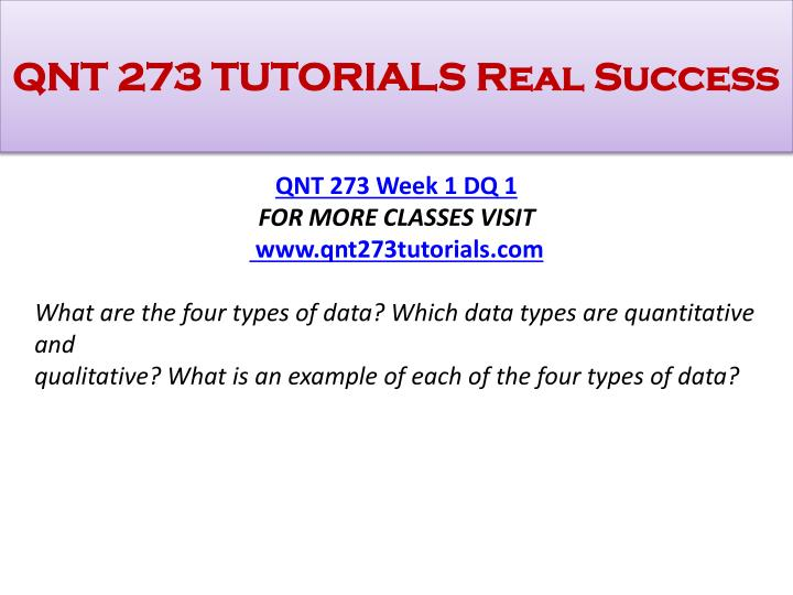 qnt 273 introduction to business statistics For more course tutorials visit wwwuoptutorialcom individual assignment: introduction to statistics paper writea 350- to 700-word paper in which you.