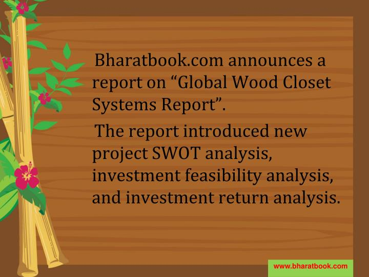"Bharatbook.com announces a report on ""Global Wood Closet Systems Report""."