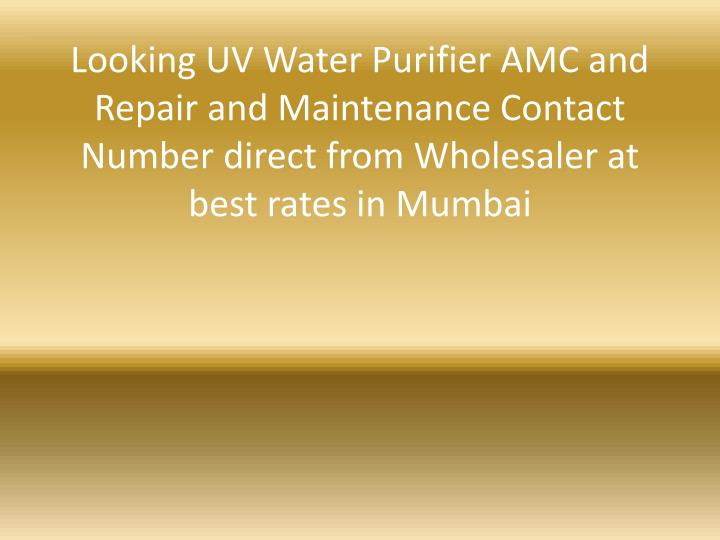 Looking UV Water Purifier AMC and Repair and Maintenance Contact Number direct from Wholesaler at be...