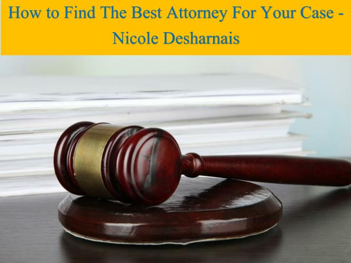 How to Find The Best Attorney For Your Case - Nicole