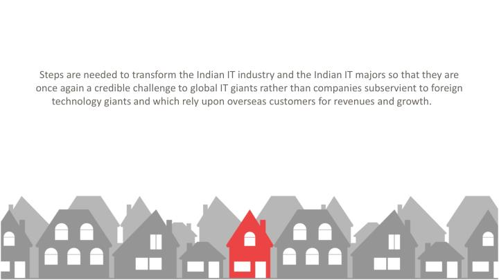 Steps are needed to transform the Indian IT industry and the Indian IT majors so that they are