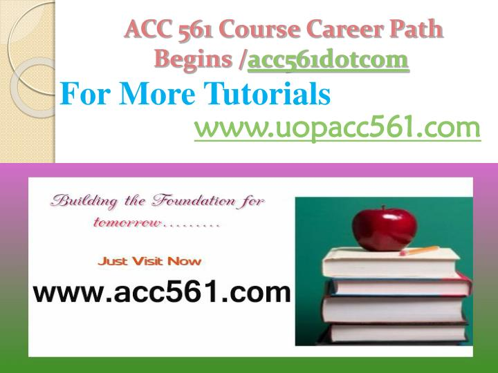 Acc 561 course career path begins acc561 dotcom