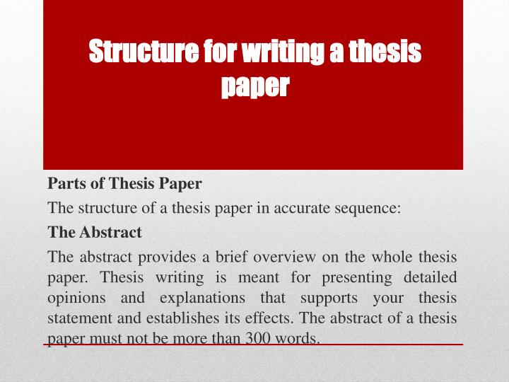 writing a structured abstract for the thesis Thesis structure this page outlines the stages of an honours thesis and provides links to other pages that will give you more information and some examples from past theses a diagram of possible steps to planning an essay abstract: write this last it is an overview of your whole thesis, and is between 200-300 words.