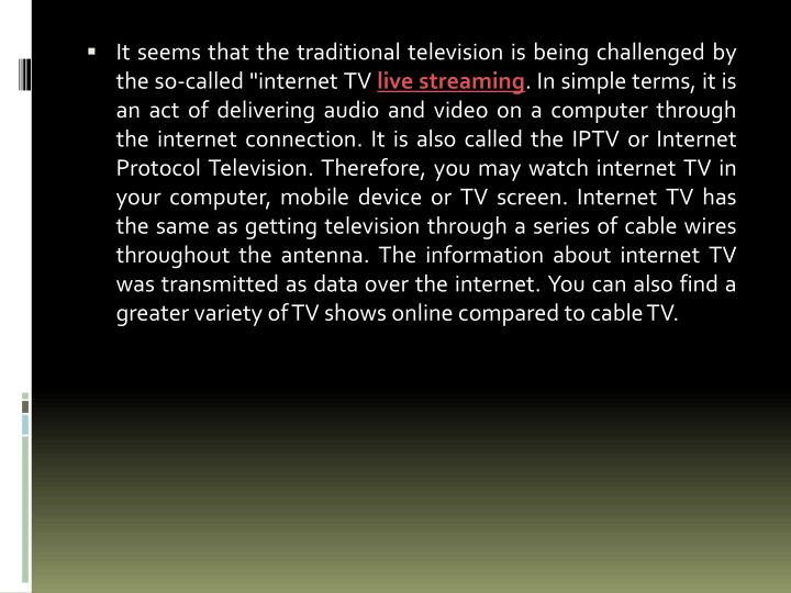 "It seems that the traditional television is being challenged by the so-called ""internet TV"