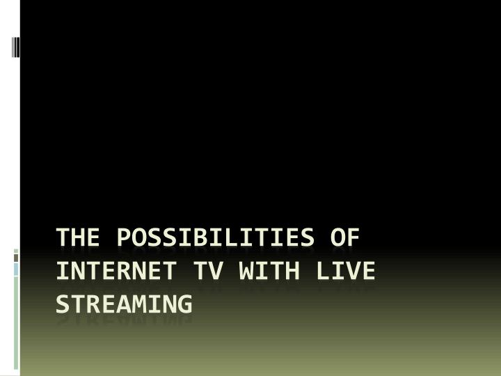 The possibilities of internet tv with live streaming