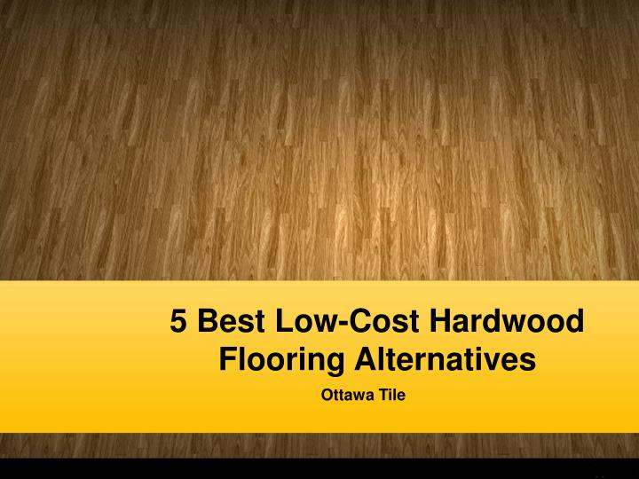 Ppt 5 best low cost hardwood flooring alternatives for Flooring alternatives