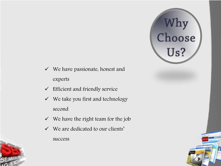 We have passionate, honest and experts