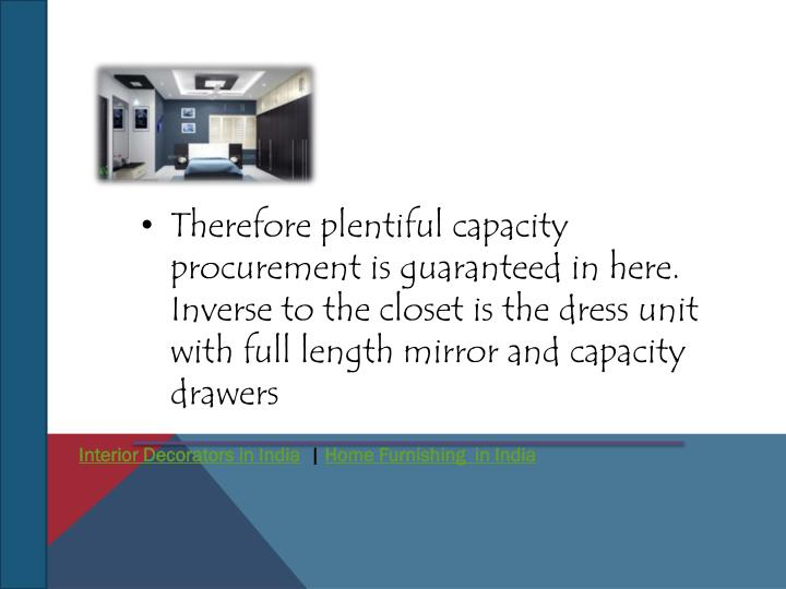 Therefore plentiful capacity procurement is guaranteed in here. Inverse to the closet is the dress unit with full length mirror and capacity drawers