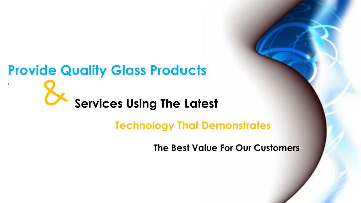Provide Quality Glass Products