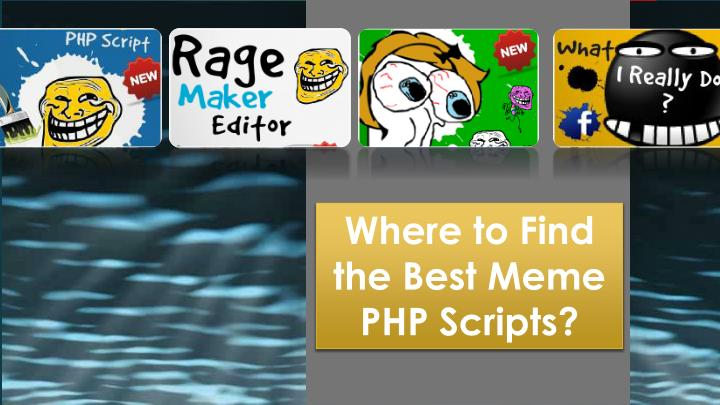 Where to Find the Best Meme PHP Scripts?