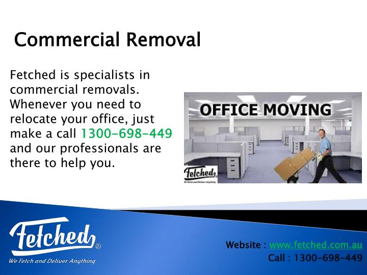 Fetched is specialists in commercial removals. Whenever you need to relocate your office, just make a call