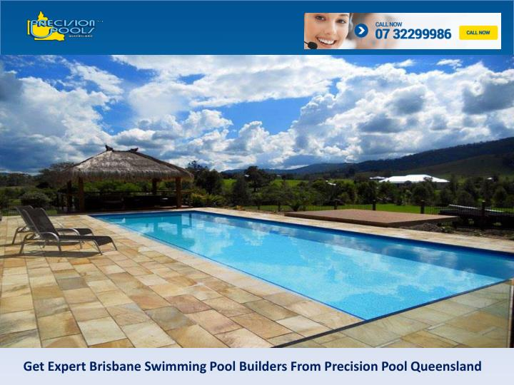 Ppt Get Expert Brisbane Swimming Pool Builders From Precision Pool Queensland Powerpoint