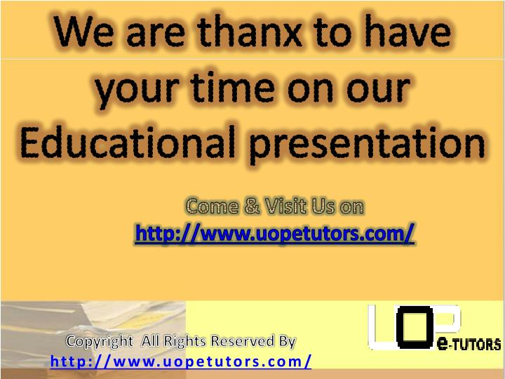 We are thanx to have your time on our Educational presentation