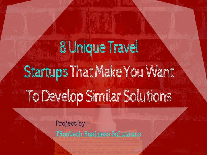 8 unique travel startup that make you want to develop similar solutions