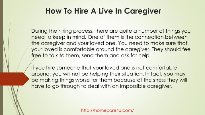 During the hiring process, there are quite a number of things you need to keep in mind. One of them is the connection between the caregiver and your loved one. You need to make sure that your loved is comfortable around the caregiver. They should feel free to talk to them, send them and ask for help.