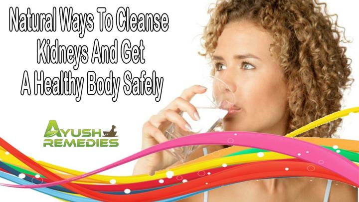 Natural ways to cleanse kidneys and get a healthy body safely