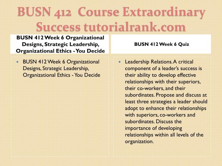 BUSN 412 Week 6 Organizational Designs, Strategic Leadership, Organizational Ethics - You Decide
