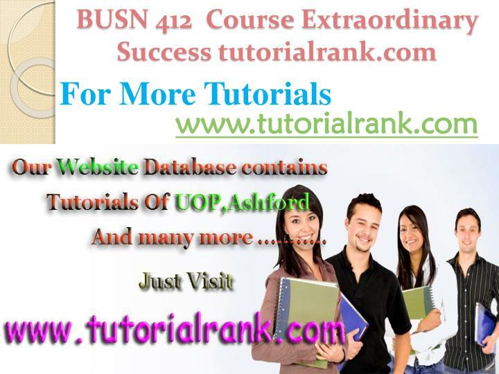 BUSN 412  Course Extraordinary  Success tutorialrank.com